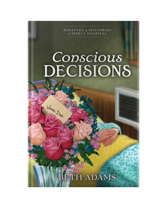 Conscious Decisions - Book 5 - Miracles & Mysteries of Mercy Hospital