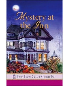 Mystery at the Inn (Book 19- Tales from Grace Chapel Inn Series)