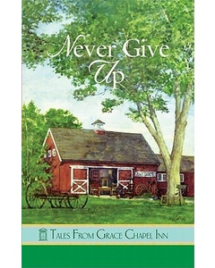 Never Give Up (Book 31- Tales from Grace Chapel Inn Series)