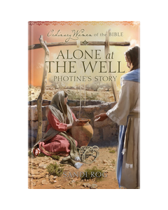 Ordinary Women of the Bible Book 21: Alone at the Well