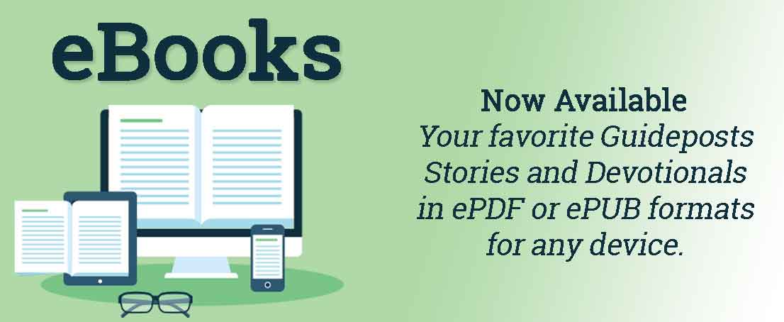 eBooks & eDevotionals - Now Available Your favorite Guideposts Stories and Devotionals in ePDF and ePUB for any device.