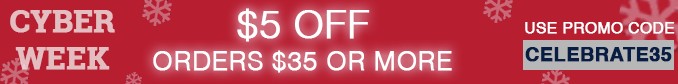 CYBER WEEK - $5 off and FREE SHIPPING ON YOUR ODRDER OF $35 OR MORE
